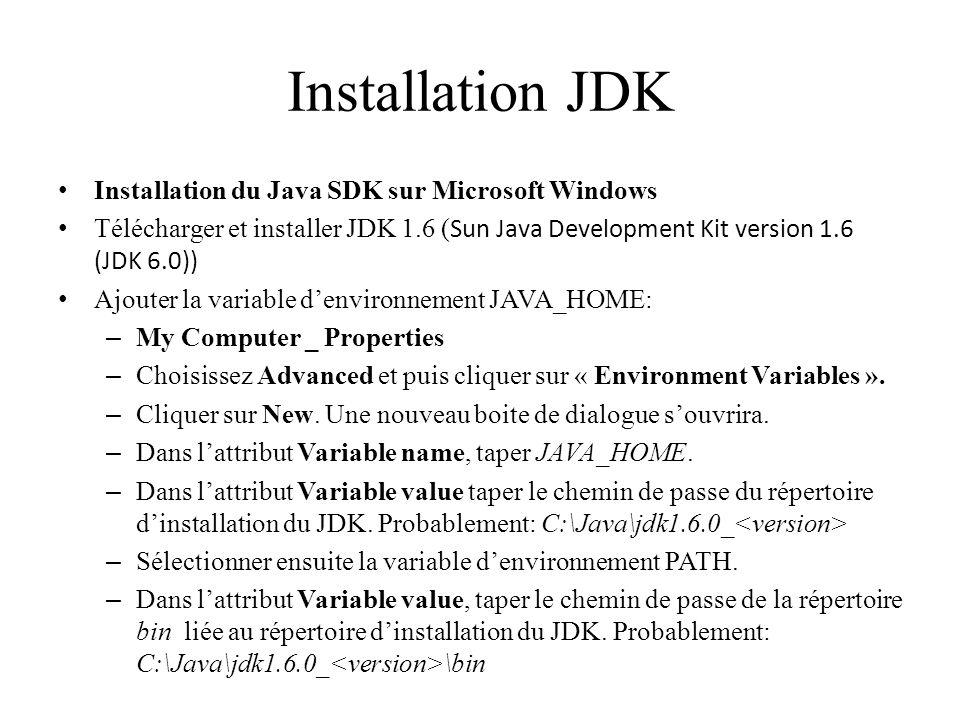 Installation JDK Installation du Java SDK sur Microsoft Windows Télécharger et installer JDK 1.6 ( Sun Java Development Kit version 1.6 (JDK 6.0)) Ajo