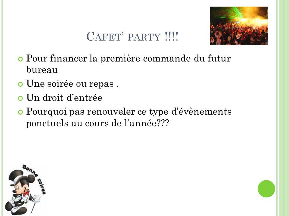 C AFET PARTY !!!. Pour financer la première commande du futur bureau Une soirée ou repas.