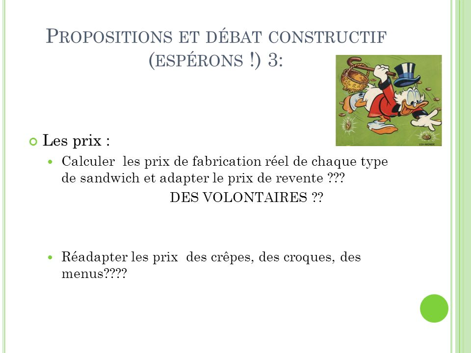 P ROPOSITIONS ET DÉBAT CONSTRUCTIF ( ESPÉRONS !) 4: Fournisseurs Trouver le fournisseur le moins cher = FAIRE DES DEVIS DES VOLONTAIRES????.
