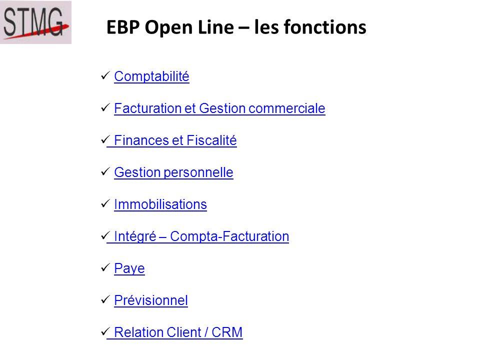 EBP Open Line – les fonctions Comptabilité Facturation et Gestion commerciale Finances et Fiscalité Finances et Fiscalité Gestion personnelle Immobilisations Intégré – Compta-Facturation Intégré – Compta-Facturation Paye Prévisionnel Relation Client / CRM Relation Client / CRM