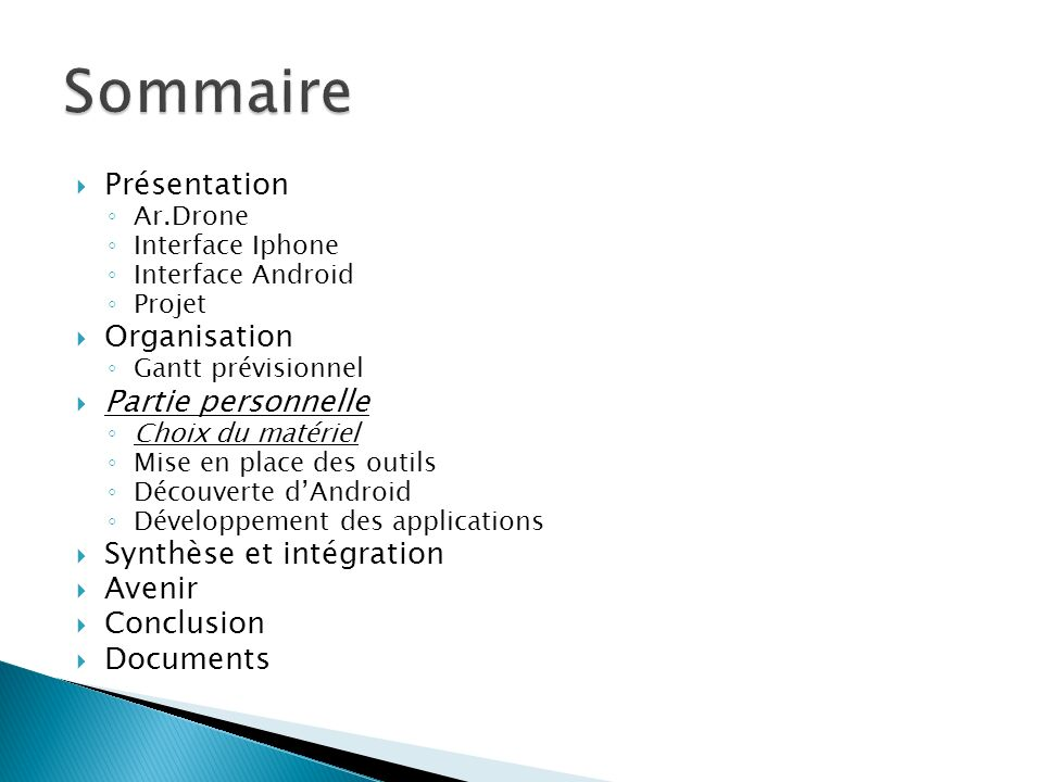 Présentation Ar.Drone Interface Iphone Interface Android Projet Organisation Gantt prévisionnel Partie personnelle Choix du matériel Mise en place des outils Découverte dAndroid Développement des applications Synthèse et intégration Avenir Conclusion Documents