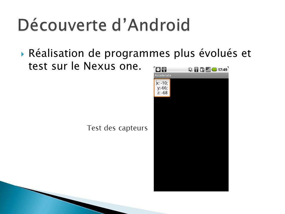 Réalisation de programmes plus évolués et test sur le Nexus one. Test des capteurs