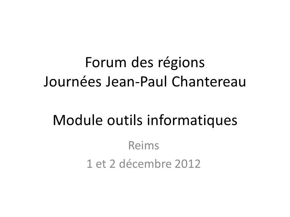 Forum des régions Journées Jean-Paul Chantereau Module outils informatiques Reims 1 et 2 décembre 2012