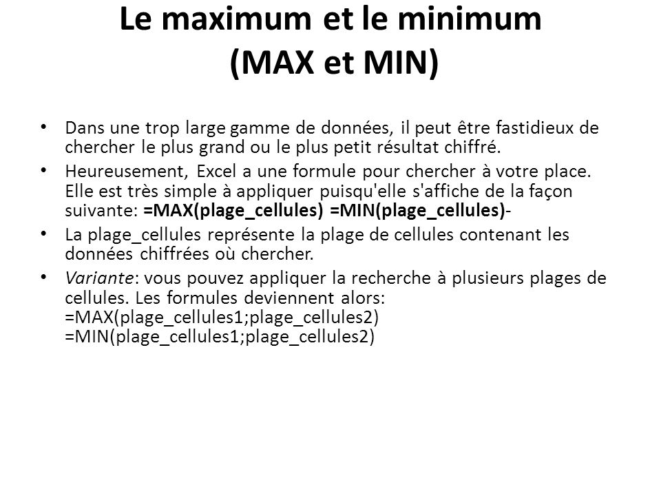 Le maximum et le minimum (MAX et MIN) Dans une trop large gamme de données, il peut être fastidieux de chercher le plus grand ou le plus petit résultat chiffré.