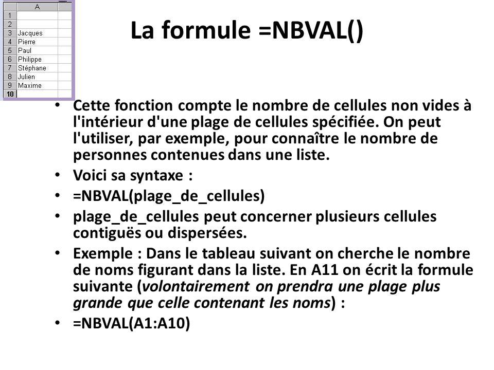 La formule =NBVAL() Cette fonction compte le nombre de cellules non vides à l intérieur d une plage de cellules spécifiée.