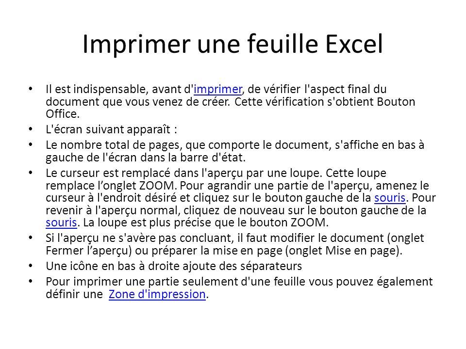 Imprimer une feuille Excel Il est indispensable, avant d imprimer, de vérifier l aspect final du document que vous venez de créer.