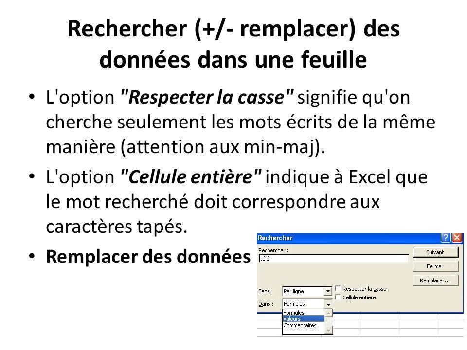 Rechercher (+/- remplacer) des données dans une feuille L option Respecter la casse signifie qu on cherche seulement les mots écrits de la même manière (attention aux min-maj).