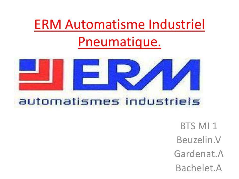 ERM Automatisme Industriel Pneumatique. BTS MI 1 Beuzelin.V Gardenat.A Bachelet.A