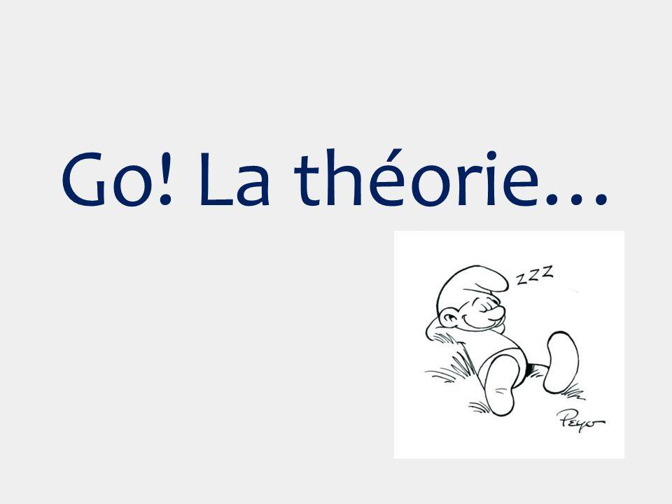 Go! La théorie…