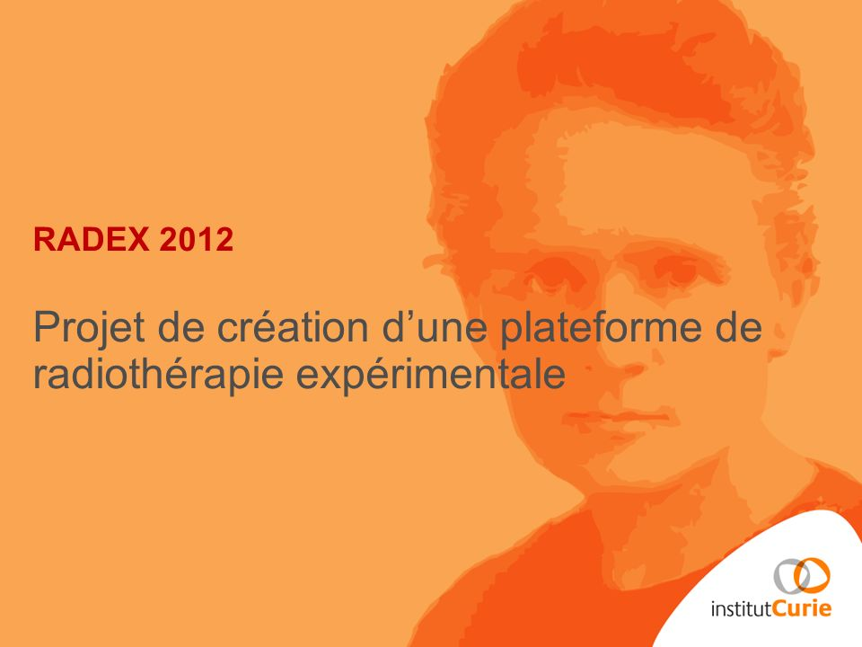 RADEX 2012 Projet de création dune plateforme de radiothérapie expérimentale
