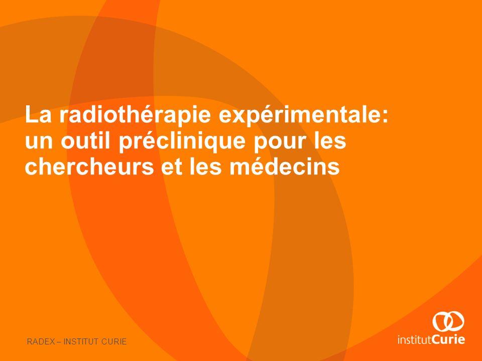 La radiothérapie expérimentale: un outil préclinique pour les chercheurs et les médecins RADEX – INSTITUT CURIE