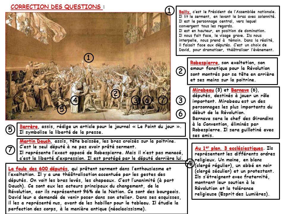 CORRECTION DES QUESTIONS : 1 2 34 1 2 3 4 5 67 5 6 7 Bailly, Bailly, cest le Président de lAssemblée nationale. Il lit le serment, en levant le bras a