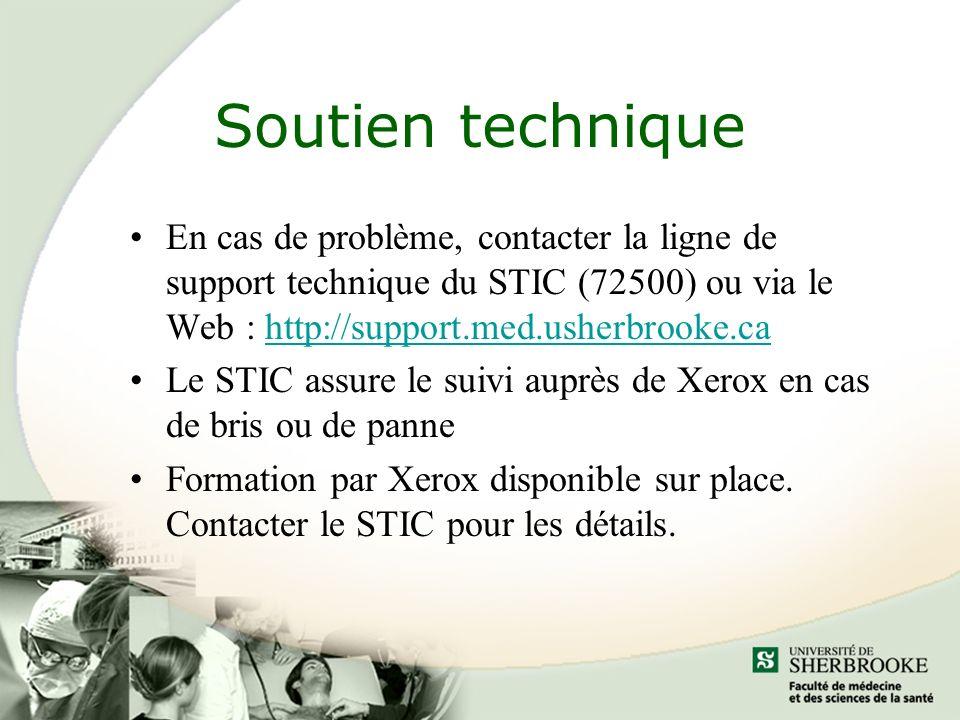 Soutien technique En cas de problème, contacter la ligne de support technique du STIC (72500) ou via le Web : http://support.med.usherbrooke.cahttp://support.med.usherbrooke.ca Le STIC assure le suivi auprès de Xerox en cas de bris ou de panne Formation par Xerox disponible sur place.
