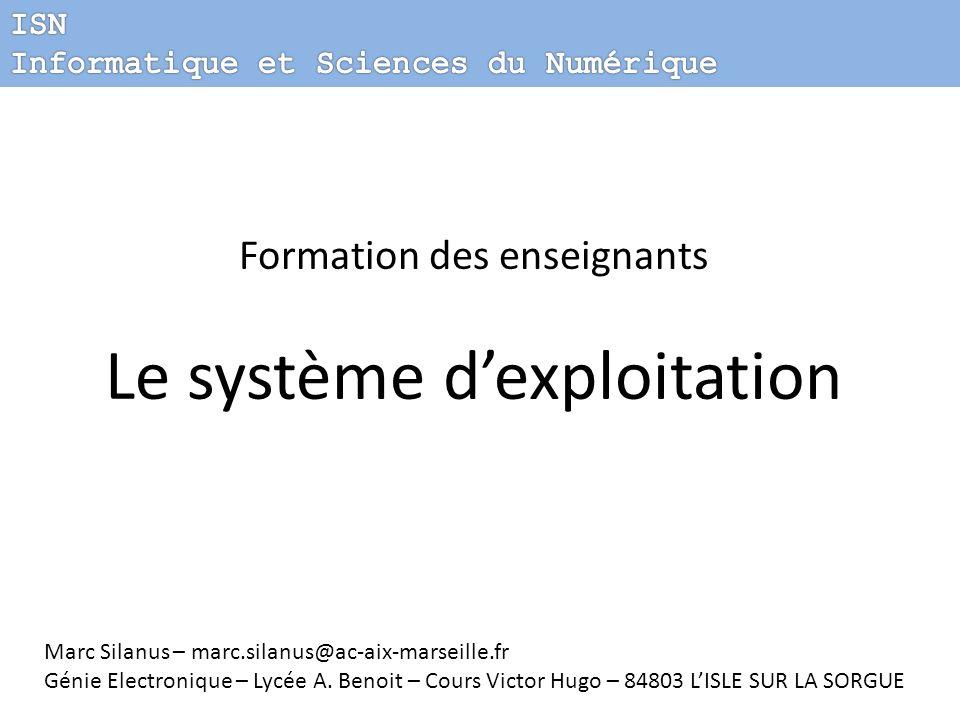 Formation des enseignants Le système dexploitation Marc Silanus – marc.silanus@ac-aix-marseille.fr Génie Electronique – Lycée A. Benoit – Cours Victor