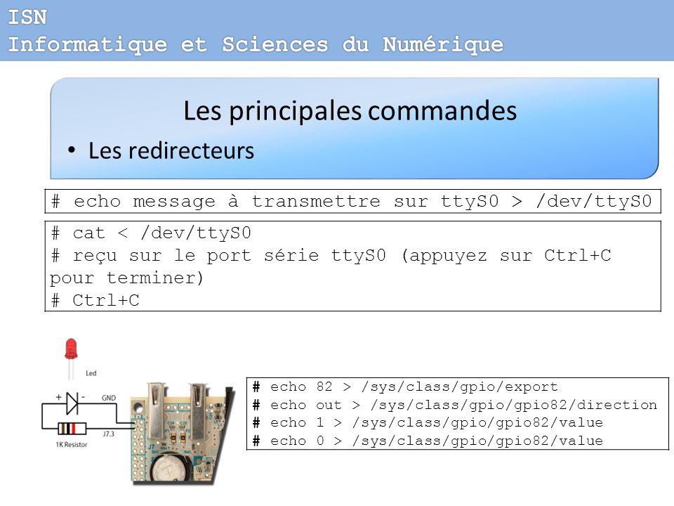 Les principales commandes Les redirecteurs # echo message à transmettre sur ttyS0 > /dev/ttyS0 # cat < /dev/ttyS0 # reçu sur le port série ttyS0 (appu