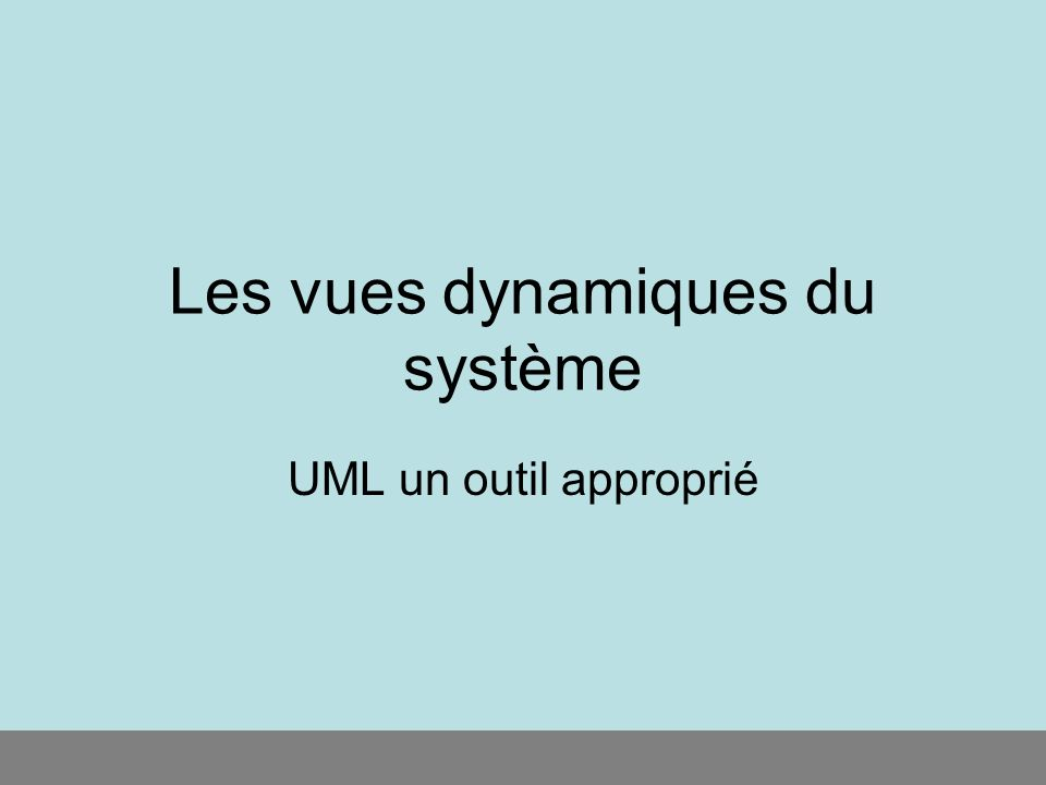 Les vues dynamiques du système UML un outil approprié