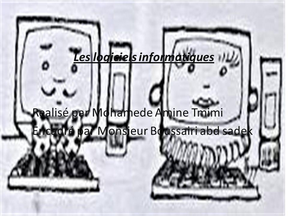 Les logiciels informatiques Realisé par Mohamede Amine Tmimi Encadré par Monsieur Boussairi abd sadek