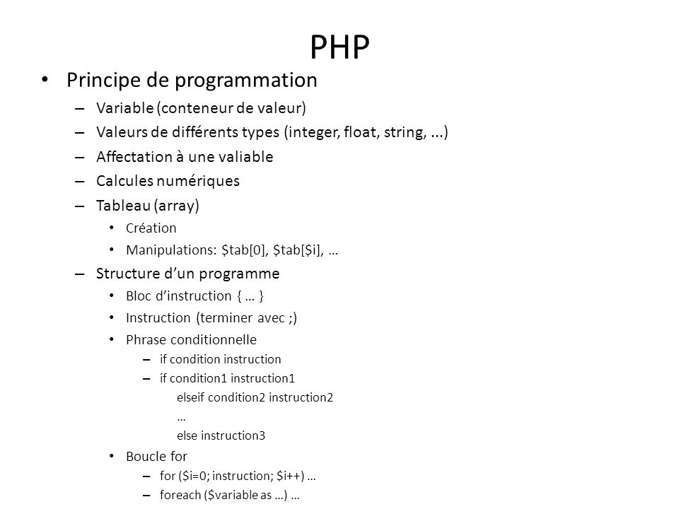 PHP Principe de programmation – Variable (conteneur de valeur) – Valeurs de différents types (integer, float, string,...) – Affectation à une valiable