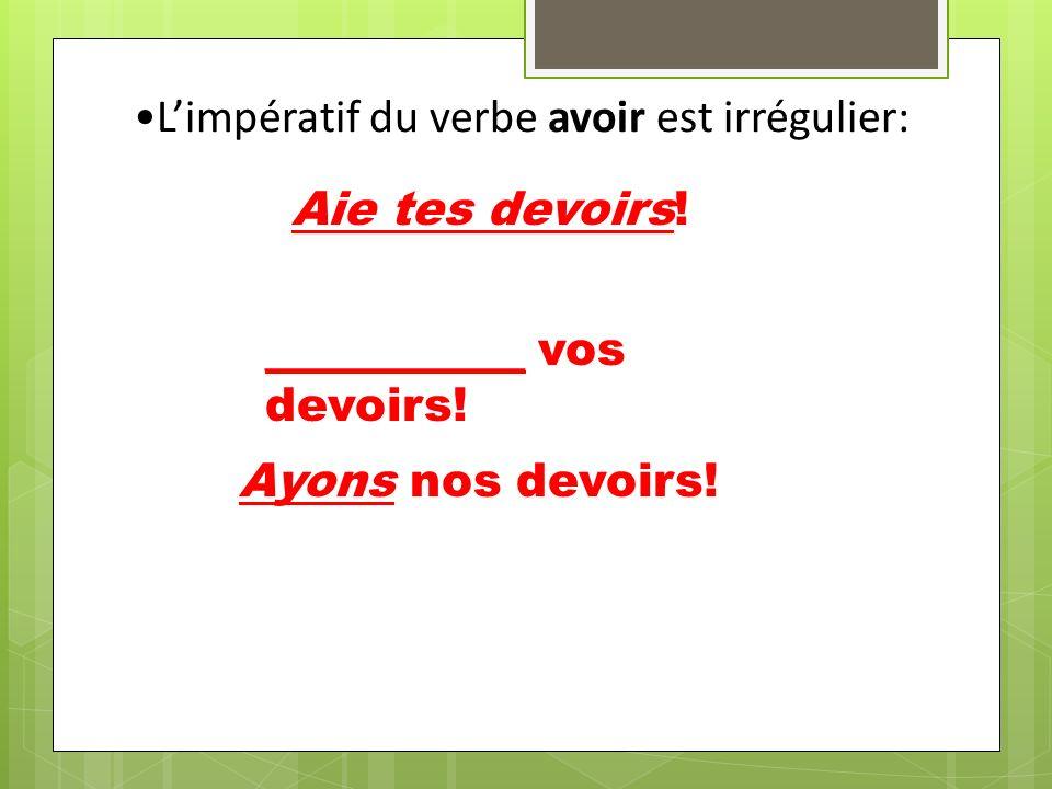 Limpératif du verbe être est irrégulier: Sois sympa.