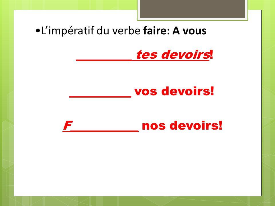 Limpératif du verbe avoir est irrégulier: Aie tes devoirs.
