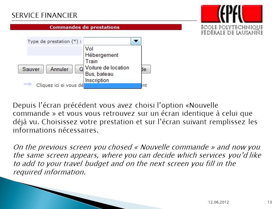 SERVICE FINANCIER 12.06.2012 13 Depuis lécran précédent vous avez choisi loption «Nouvelle commande » et vous vous retrouvez sur un écran identique à celui que déjà vu.