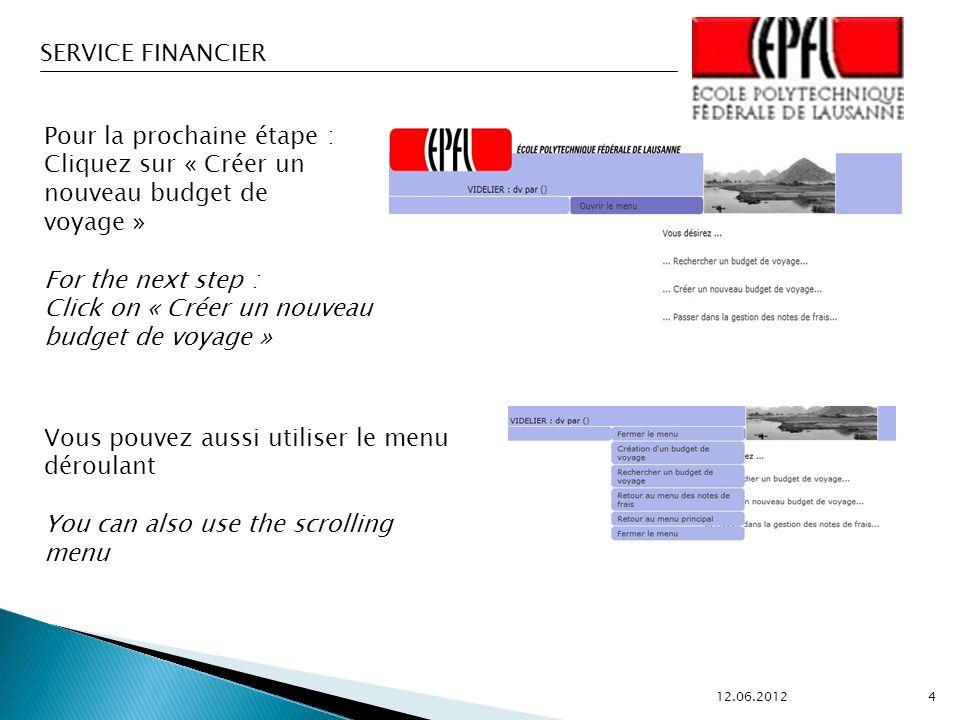 SERVICE FINANCIER 12.06.2012 15 Cet écran permet de compléter le budget de voyage avec des frais complémentaires aux prestations commandées auprès de lagence de voyage EPFL.