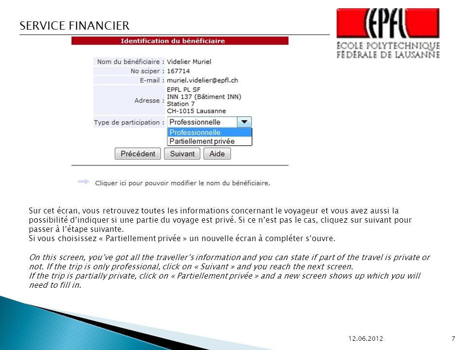 SERVICE FINANCIER 12.06.2012 7 Sur cet écran, vous retrouvez toutes les informations concernant le voyageur et vous avez aussi la possibilité dindiquer si une partie du voyage est privé.