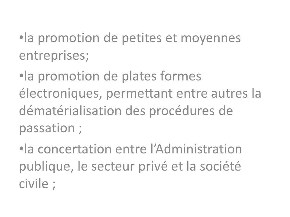 la promotion de petites et moyennes entreprises; la promotion de plates formes électroniques, permettant entre autres la dématérialisation des procédures de passation ; la concertation entre lAdministration publique, le secteur privé et la société civile ;