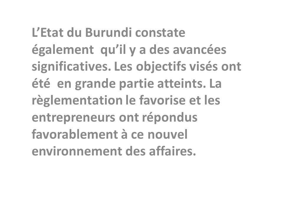 LEtat du Burundi constate également quil y a des avancées significatives. Les objectifs visés ont été en grande partie atteints. La règlementation le