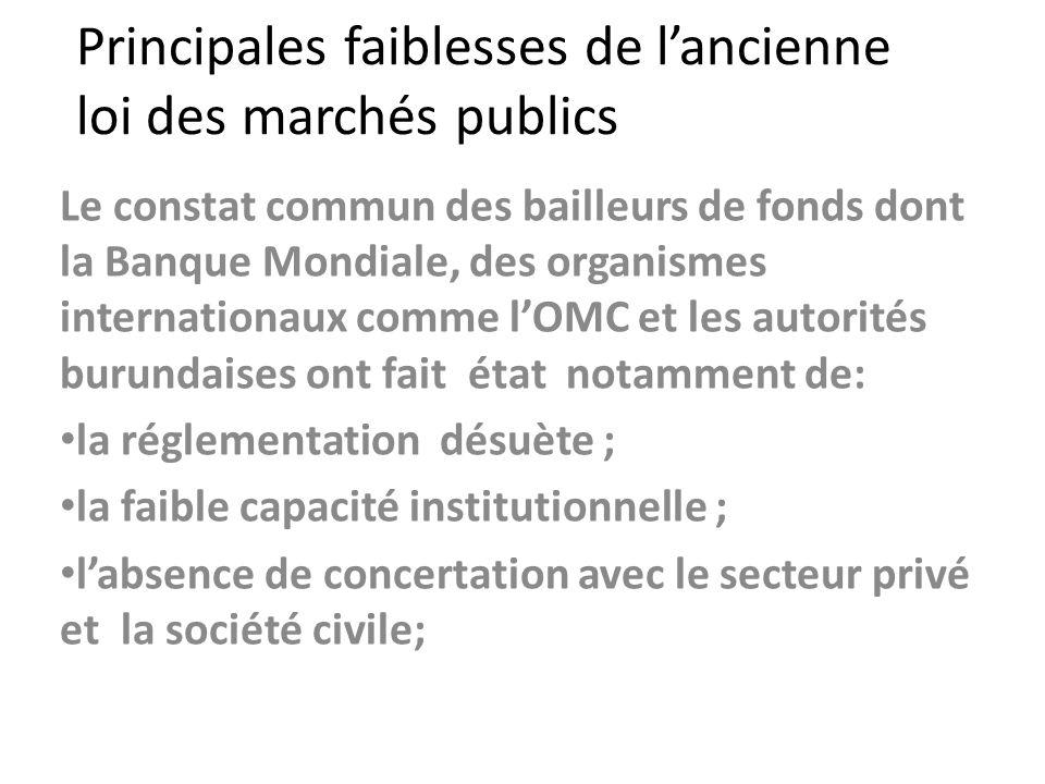 Principales faiblesses de lancienne loi des marchés publics Le constat commun des bailleurs de fonds dont la Banque Mondiale, des organismes internati