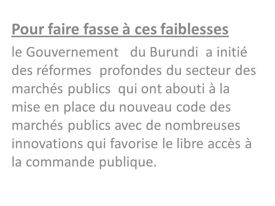 Pour faire fasse à ces faiblesses le Gouvernement du Burundi a initié des réformes profondes du secteur des marchés publics qui ont abouti à la mise e