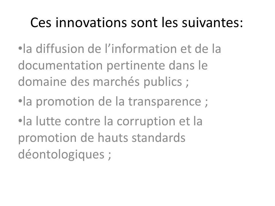 Ces innovations sont les suivantes: la diffusion de linformation et de la documentation pertinente dans le domaine des marchés publics ; la promotion