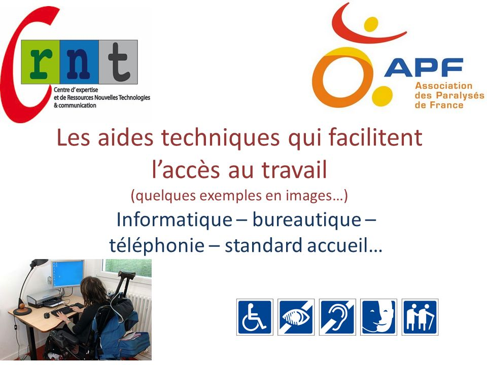 Les aides techniques qui facilitent laccès au travail (quelques exemples en images…) Informatique – bureautique – téléphonie – standard accueil…