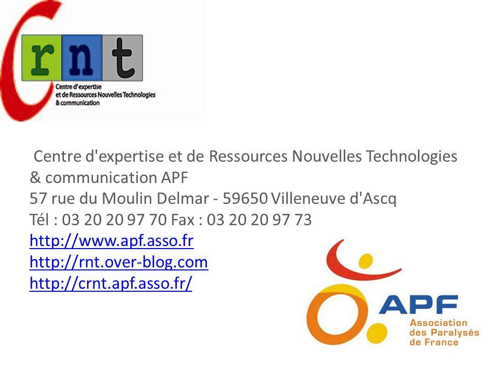 Centre d'expertise et de Ressources Nouvelles Technologies & communication APF 57 rue du Moulin Delmar - 59650 Villeneuve d'Ascq Tél : 03 20 20 97 70