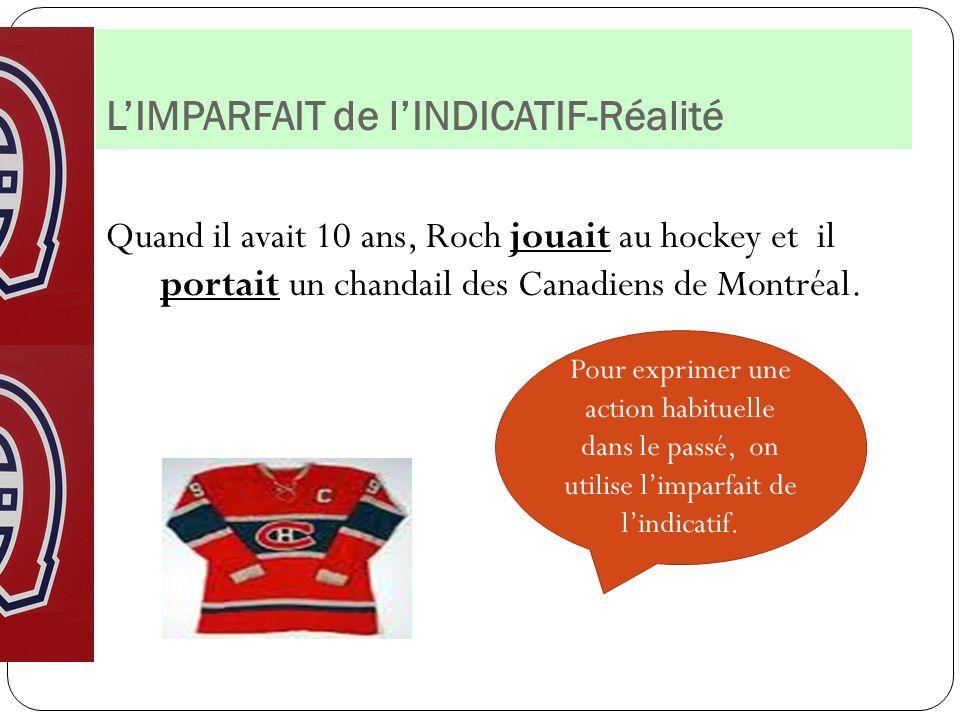 LIMPARFAIT de lINDICATIF-Réalité Quand il avait 10 ans, Roch jouait au hockey et il portait un chandail des Canadiens de Montréal. Pour exprimer une a