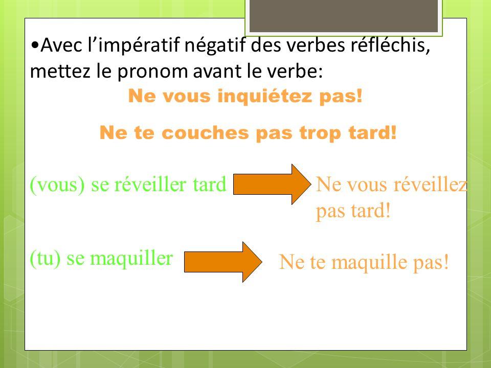 Pour former limpératif avec un verbe réfléchi, mettez le pronom réfléchi après le verbe. Mettez un trait dunion (hyphen) entre le verbe et le pronom.
