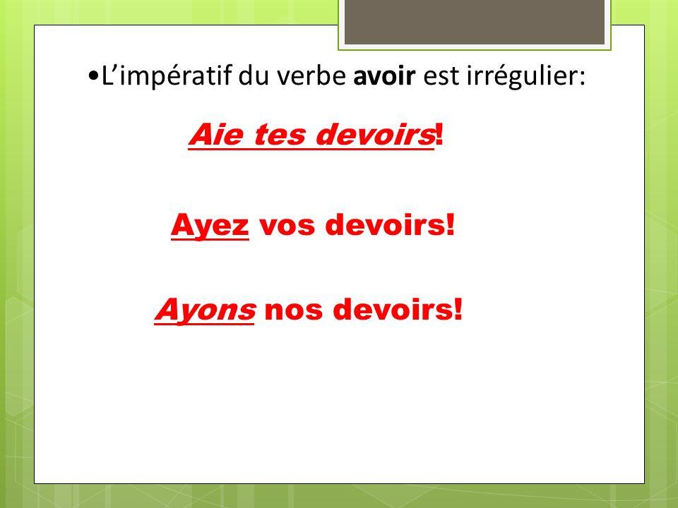Limpératif du verbe être est irrégulier: Sois sympa! Soyez patients! Soyons à lheure! Ne soyons pas en retard!