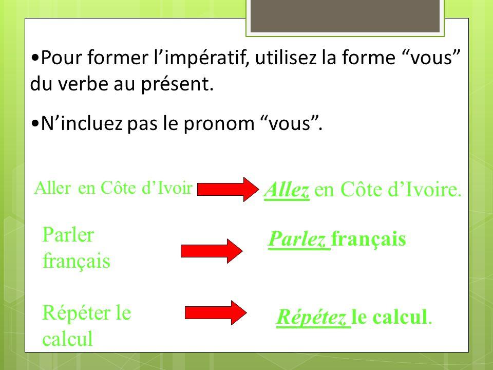 Pour former limpératif, utilisez la forme vous du verbe au présent.