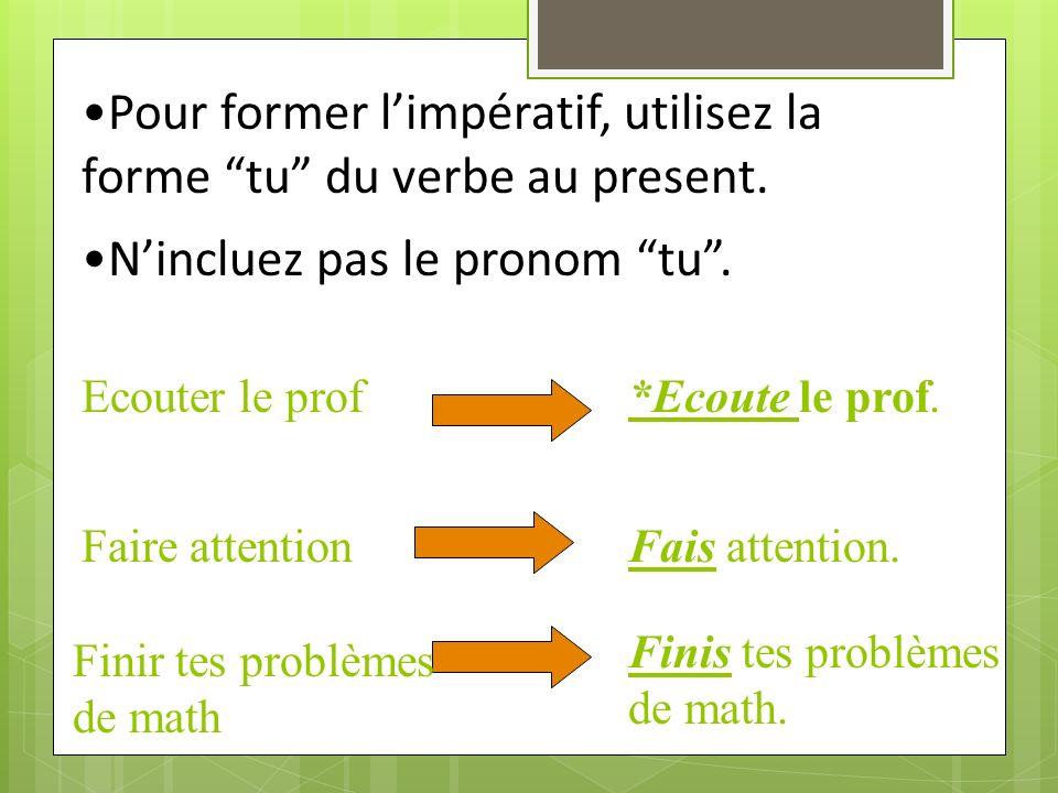 Pour former limpératif, utilisez la forme tu du verbe au present.