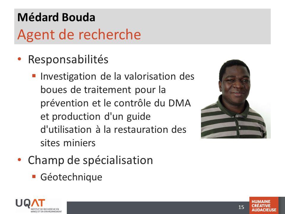 15 Médard Bouda Agent de recherche Responsabilités Investigation de la valorisation des boues de traitement pour la prévention et le contrôle du DMA et production d un guide d utilisation à la restauration des sites miniers Champ de spécialisation Géotechnique