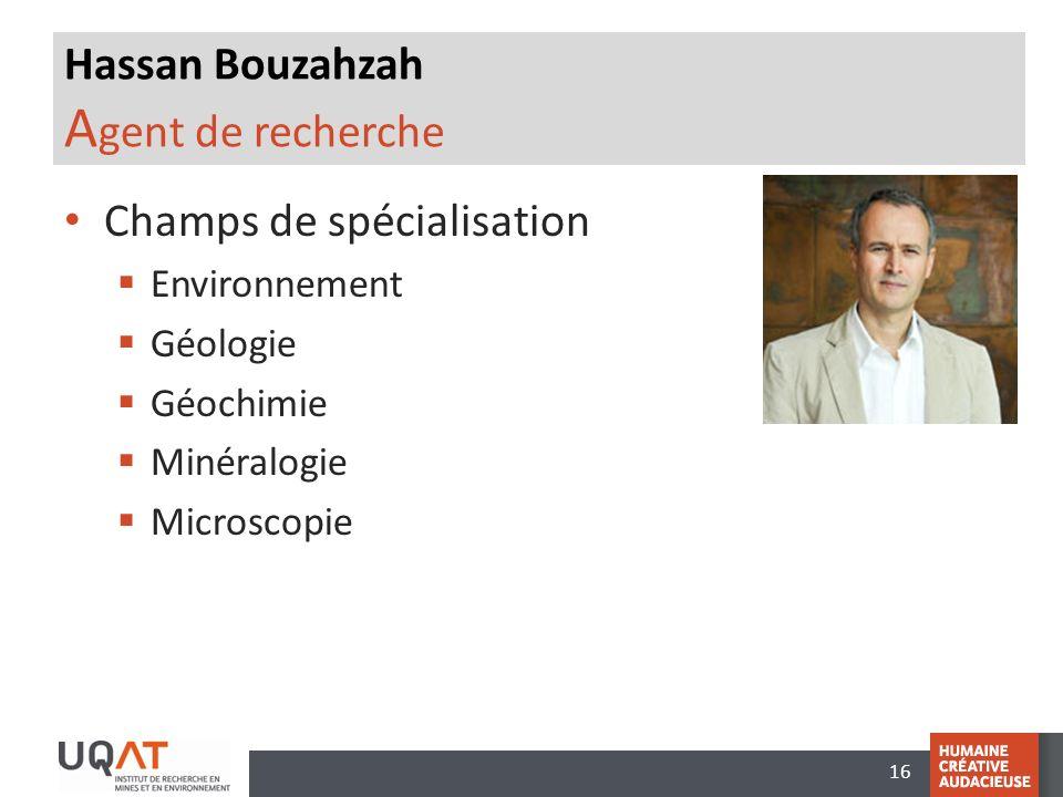 16 Hassan Bouzahzah A gent de recherche Champs de spécialisation Environnement Géologie Géochimie Minéralogie Microscopie