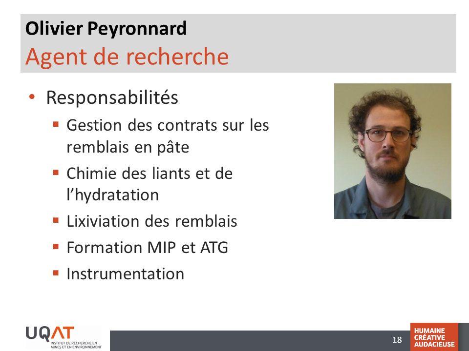 18 Olivier Peyronnard Agent de recherche Responsabilités Gestion des contrats sur les remblais en pâte Chimie des liants et de lhydratation Lixiviation des remblais Formation MIP et ATG Instrumentation
