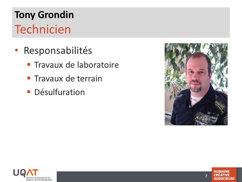 7 Tony Grondin Technicien Responsabilités Travaux de laboratoire Travaux de terrain Désulfuration