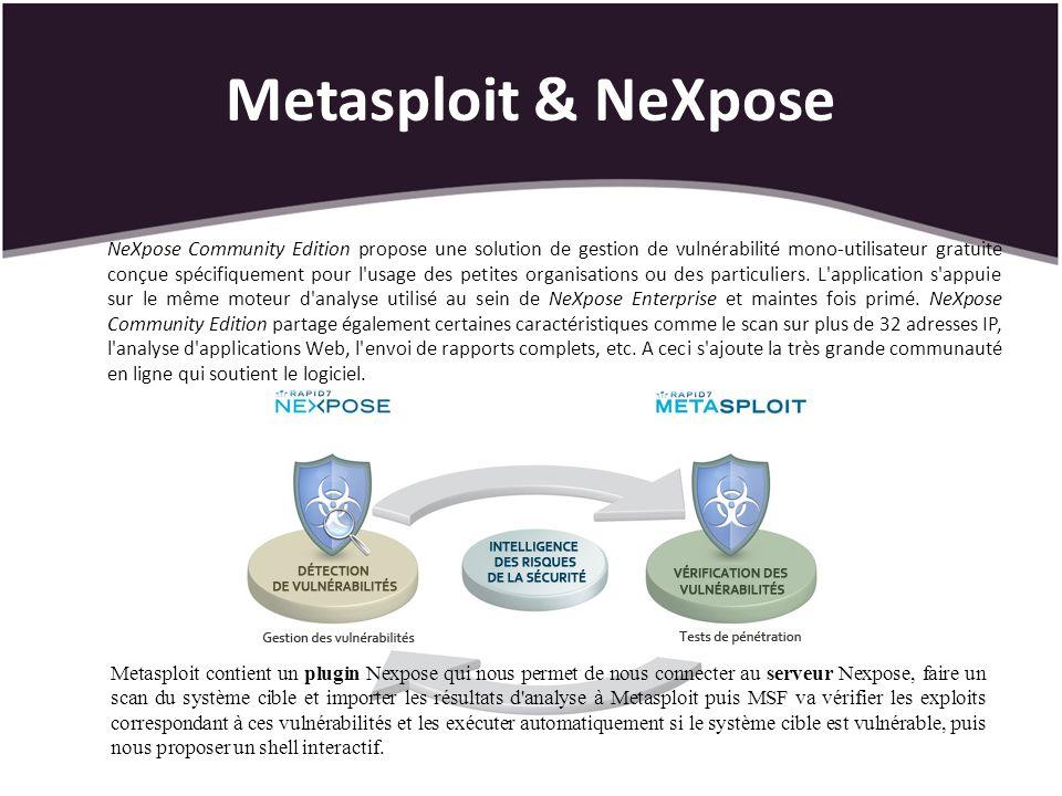 Metasploit & NeXpose NeXpose Community Edition propose une solution de gestion de vulnérabilité mono-utilisateur gratuite conçue spécifiquement pour l usage des petites organisations ou des particuliers.