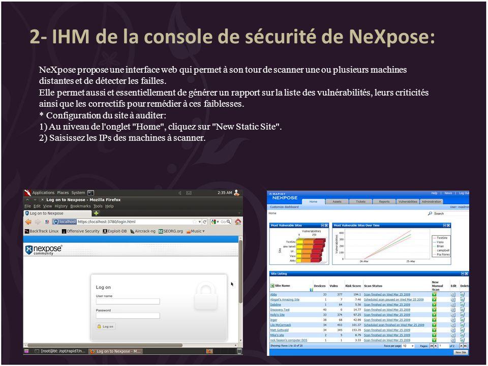 2- IHM de la console de sécurité de NeXpose: NeXpose propose une interface web qui permet à son tour de scanner une ou plusieurs machines distantes et de détecter les failles.