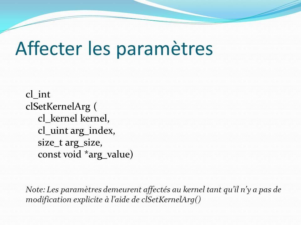 Affecter les paramètres cl_int clSetKernelArg ( cl_kernel kernel, cl_uint arg_index, size_t arg_size, const void *arg_value) Note: Les paramètres deme