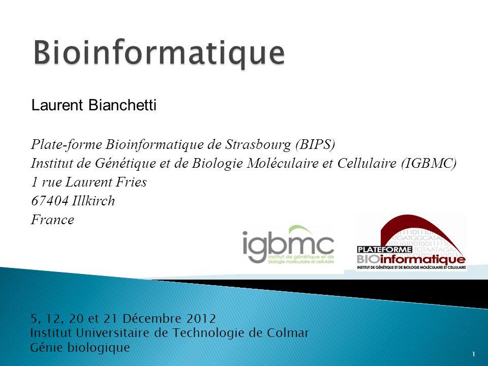 Laurent Bianchetti Plate-forme Bioinformatique de Strasbourg (BIPS) Institut de Génétique et de Biologie Moléculaire et Cellulaire (IGBMC) 1 rue Laure