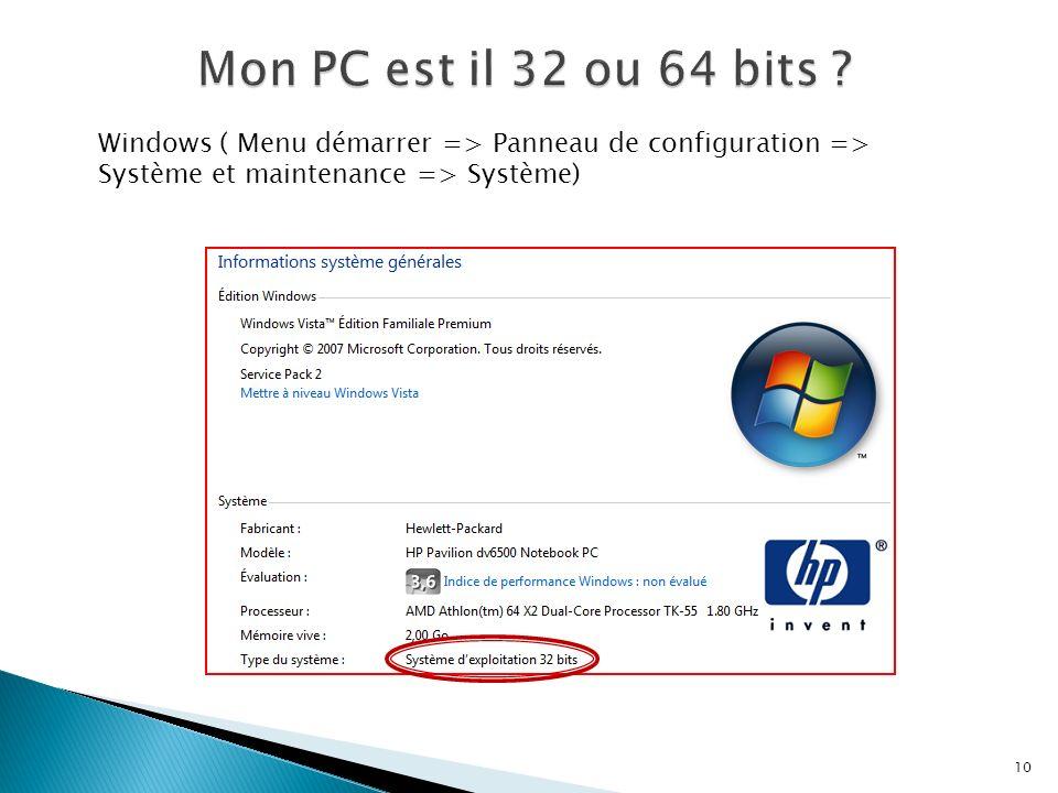 10 Windows ( Menu démarrer => Panneau de configuration => Système et maintenance => Système)