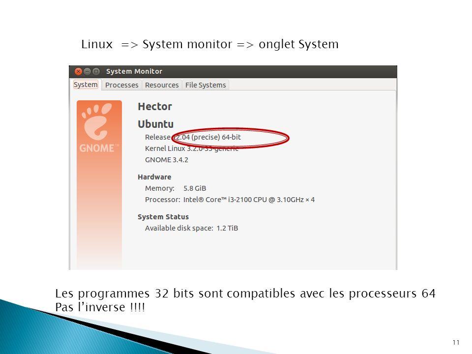 11 Linux => System monitor => onglet System Les programmes 32 bits sont compatibles avec les processeurs 64 Pas linverse !!!!