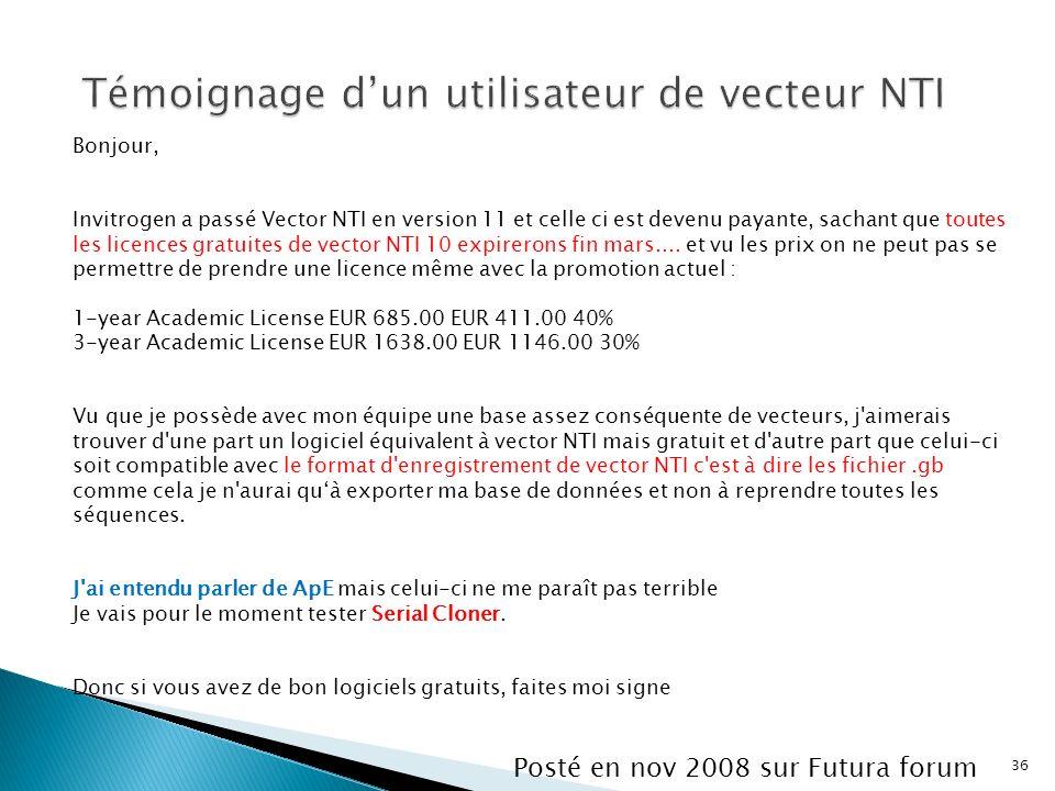 36 Bonjour, Invitrogen a passé Vector NTI en version 11 et celle ci est devenu payante, sachant que toutes les licences gratuites de vector NTI 10 exp